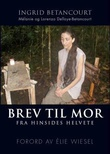 """""""Brev til mor - fra hinsides helvete"""" av Ingrid Betancourt"""