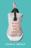 """""""What girls are made of"""" av Elana K. Arnold"""