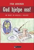 """""""Gud hjelpe oss! - om makt og medier i Halden"""" av Ivar Andenæs"""