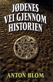 """""""Jødenes vei gjennom historien"""" av Anton Blom"""