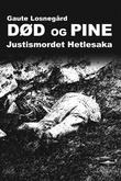 """""""Død og pine - justismordet Hetlesaka"""" av Gaute Losnegård"""