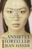"""""""Hva ansiktet forteller - endre ditt liv med kinesisk ansiktsanalyse"""" av Jean Haner"""