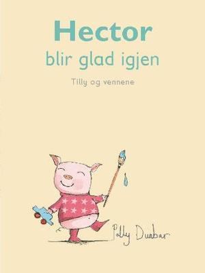"""Hector blir glad igjen"" av Polly Dunbar"