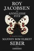 """""""Mannen som elsket Sibir - en sommerfuglsamlers erindringer fra Øst-Sibir"""" av Roy Jacobsen"""
