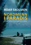 """""""Nordmenn i paradis - norske sydhavsfarere gjennom tidene"""" av Roar Skolmen"""