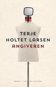 """""""Angiveren - roman"""" av Terje Holtet Larsen"""