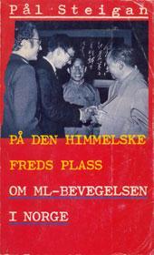 """""""På den himmelske freds plass - om ml-bevegelsen i Norge"""" av Pål Steigan"""