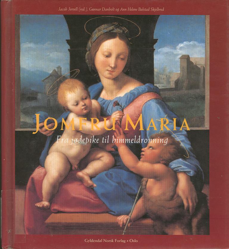 """""""Jomfru Maria - fra jødepike til himmeldronning"""" av Jacob Jervell"""