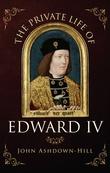 """""""The Private Life of Edward IV"""" av John Ashdown-Hill"""