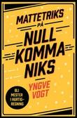 """""""Mattetriks på null komma niks"""" av Yngve Vogt"""