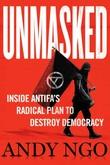 """Unmasked - Inside Antifas Radical Plan to Destroy Democracy"" av Andy Ngo"