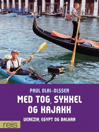"""""""Med tog, sykkel og kajakk - Venezia, Balkan og Egypt"""" av Paul Olai-Olssen"""