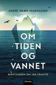 """""""Om tiden og vannet - beretningen om vår framtid"""" av Andri Snær Magnason"""