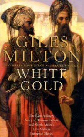 """White gold - the extraordinary story of Thomas Pellow and North Africa's one million European slaves"" av Giles Milton"