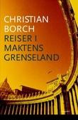"""""""Reiser i maktens grenseland"""" av Christian Borch"""