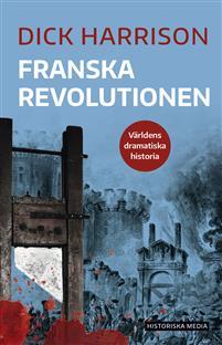 """""""Franska revolutionen - (Världens dramatiska historia, #8)"""" av Dick Harrison"""
