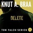 """""""Delete"""" av Knut Arnljot Braa"""