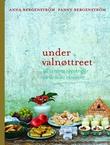"""""""Under valnøttreet - de beste råvarene, retter fra hele verden"""" av Anna Bergenström"""