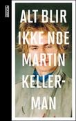 """""""Alt blir ikke noe"""" av Martin Kellerman"""
