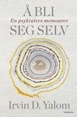 """""""Å bli seg selv en psykiaters memoarer"""" av Irvin D. Yalom"""