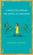 """""""Å samle solstråler fra Mosul til Drammen"""" av Rahma Hamed"""