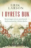 """""""I dyrets buk - beretningen om en amerikansk diplomatfamilie i Hitlers Berlin"""" av Erik Larson"""