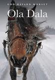 """""""Ola Dala en historisk roman"""" av Odd Håvard Morset"""