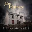 """""""Til jord skal du bli"""" av John Harvey"""