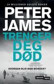 """""""Trenger deg død"""" av Peter James"""