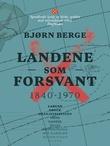 """""""Landene som forsvant - 1840-1970"""" av Bjørn Berge"""