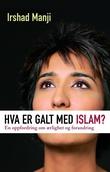"""""""Hva er galt med islam? en oppfordring til ærlighet og forandring"""" av Irshad Manji"""