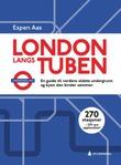 """""""London langs tuben en guide til verdens eldste undergrunn og byen den binder sammen"""" av Espen Aas"""