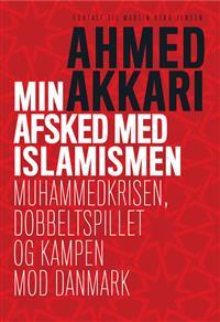 """""""Min afsked med islamismen - Muhammedkrisen, dobbeltspillet og kampen mod Danmark"""" av Ahmed Akkari"""