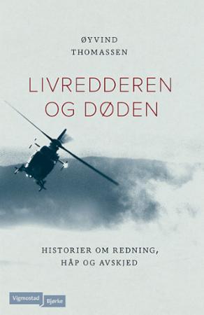 """""""Livredderen og døden - historier om redning, håp og avskjed"""" av Øyvind Thomassen"""