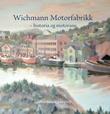 """""""Wichmann motorfabrikk - historia og motorane"""" av Jan Willy Folgerø-Holm"""