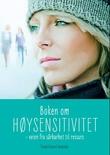 """""""Boken om høysensitivitet veien fra sårbarhet til ressurs"""" av Trond Edvard Haukedal"""