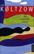 """""""Det avbrutte bildet roman"""" av Liv Køltzow"""