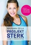 """""""Prosjekt sterk - 8 uker til drømmekroppen"""" av Mariann Deila"""