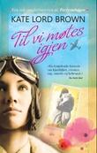 """""""Til vi møtes igjen - roman"""" av Kate Lord Brown"""
