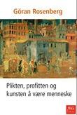 """""""Plikten, profitten og kunsten å være menneske"""" av Göran Rosenberg"""