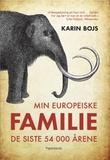 """""""Min europeiske familie - de siste 54 000 årene"""" av Karin Bojs"""