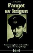 """""""Fanget av krigen - norsk ungdom, tysk soldat og russisk krigsfange"""" av Leif Koehler"""