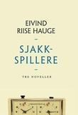 """""""Sjakkspillere tre noveller"""" av Eivind Riise Hauge"""