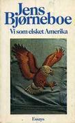 """""""Vi som elsket Amerika - essays"""" av Jens Bjørneboe"""