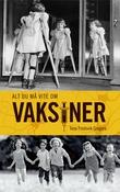 """""""Alt du må vite om vaksiner"""" av Tone Fredsvik Gregers"""