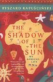 """The Shadow of the Sun - My African Life"" av Ryszard Kapuscinski"