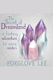 """The secret of Dreamland"" av Foxglove Lee"