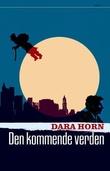 """""""Den kommende verden"""" av Dara Horn"""