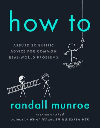 """How to - absurd scientific advice for common real-world problems"" av Randall Munroe"