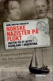 """""""Norske nazister på flukt - jakten på et nytt hjemland i Argentina"""" av Anne Kristin Furuseth"""